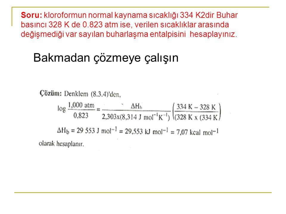 Soru: kloroformun normal kaynama sıcaklığı 334 K2dir Buhar basıncı 328 K de 0.823 atm ise, verilen sıcaklıklar arasında değişmediği var sayılan buharl