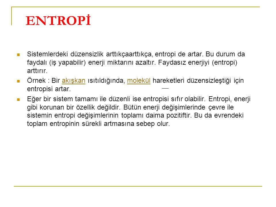ENTROPİ Sistemlerdeki düzensizlik arttıkçaarttıkça, entropi de artar. Bu durum da faydalı (iş yapabilir) enerji miktarını azaltır. Faydasız enerjiyi (