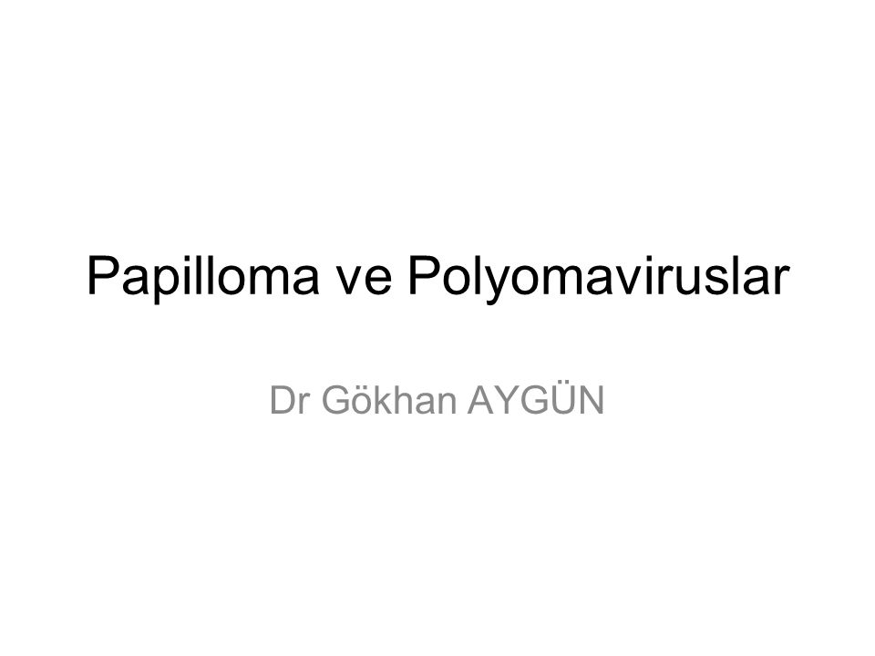 Papilloma ve Polyomaviruslar Dr Gökhan AYGÜN