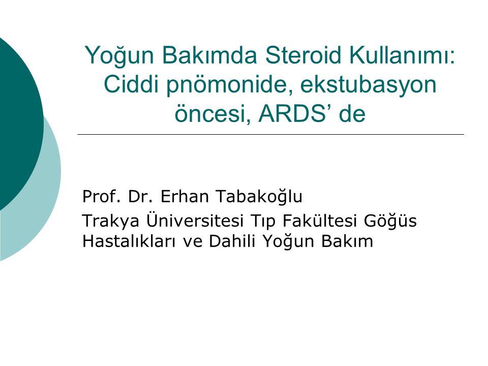Yoğun Bakımda Steroid Kullanımı: Ciddi pnömonide, ekstubasyon öncesi, ARDS' de Prof.