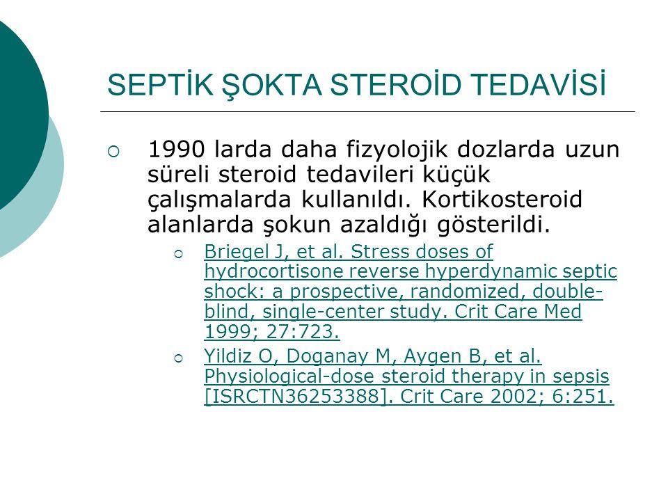 SEPTİK ŞOKTA STEROİD TEDAVİSİ  1990 larda daha fizyolojik dozlarda uzun süreli steroid tedavileri küçük çalışmalarda kullanıldı.