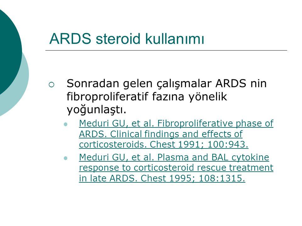 ARDS steroid kullanımı  Sonradan gelen çalışmalar ARDS nin fibroproliferatif fazına yönelik yoğunlaştı.
