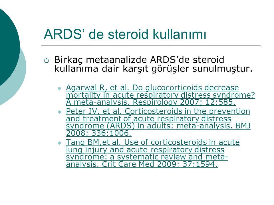 ARDS' de steroid kullanımı  Birkaç metaanalizde ARDS'de steroid kullanıma dair karşıt görüşler sunulmuştur.