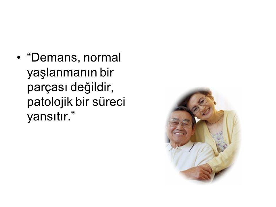 """""""Demans, normal yaşlanmanın bir parçası değildir, patolojik bir süreci yansıtır."""""""