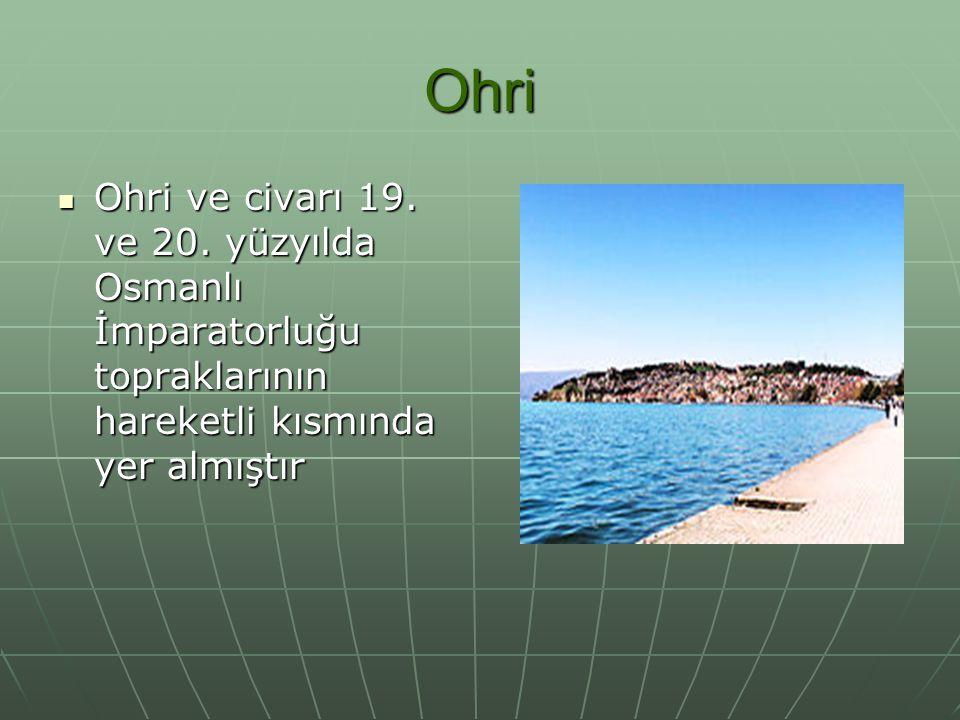 Ohri Ohri ve civarı 19. ve 20. yüzyılda Osmanlı İmparatorluğu topraklarının hareketli kısmında yer almıştır Ohri ve civarı 19. ve 20. yüzyılda Osmanlı