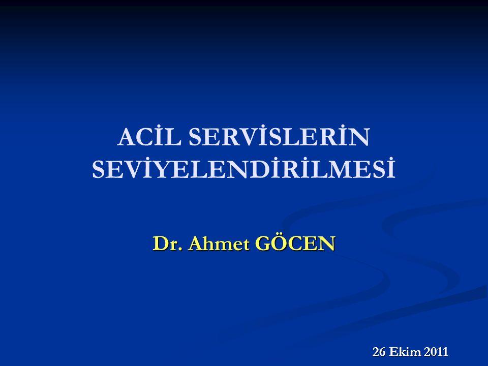 ACİL SERVİSLERİN SEVİYELENDİRİLMESİ Dr. Ahmet GÖCEN 26 Ekim 2011