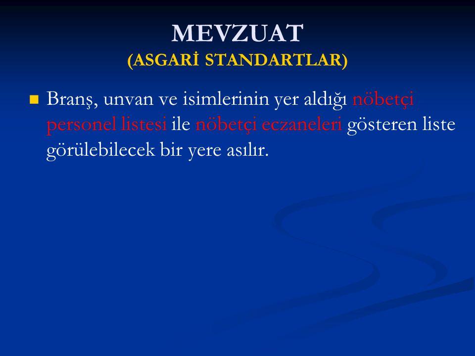 MEVZUAT (ASGARİ STANDARTLAR) Branş, unvan ve isimlerinin yer aldığı nöbetçi personel listesi ile nöbetçi eczaneleri gösteren liste görülebilecek bir yere asılır.