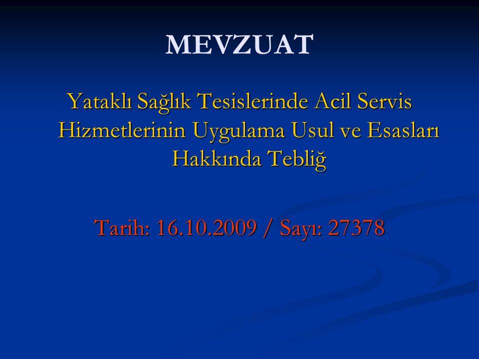MEVZUAT Yataklı Sağlık Tesislerinde Acil Servis Hizmetlerinin Uygulama Usul ve Esasları Hakkında Tebliğ Tarih: 16.10.2009 / Sayı: 27378