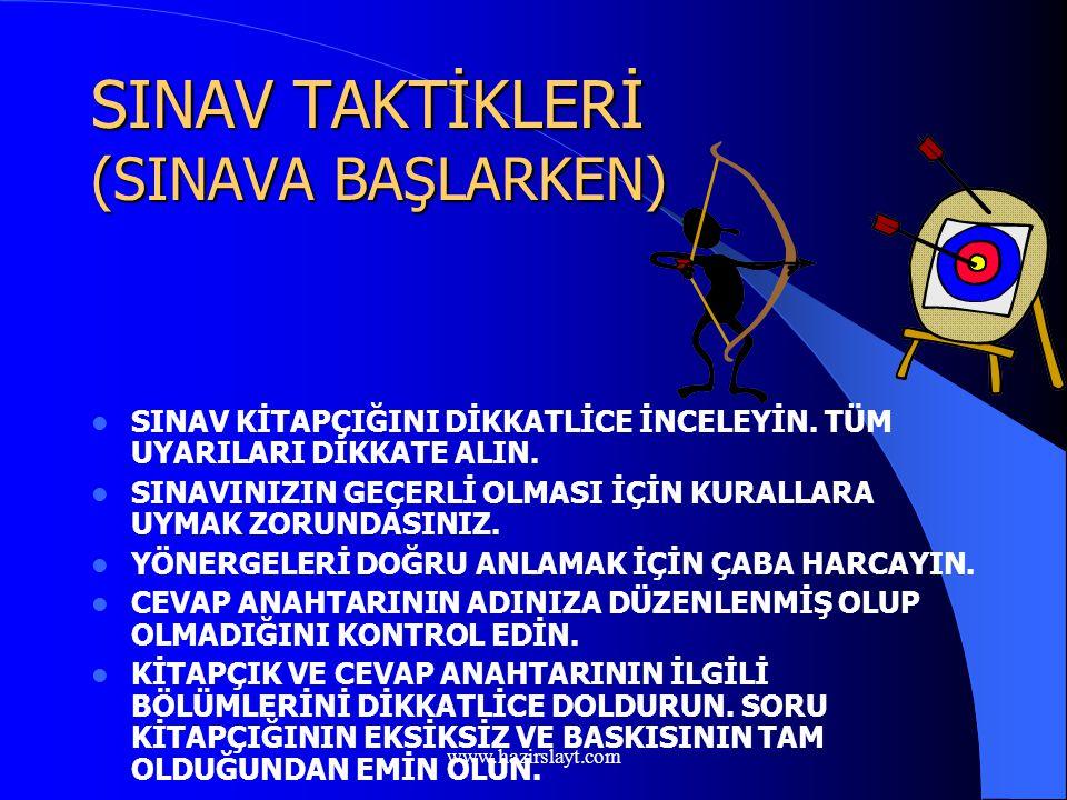www.hazirslayt.com SINAV TAKTİKLERİ (SINAV ÖNCESİNDE) Yeni konu çalışmayı bırakın Geçmiş yıllara ait soruları, cevapları ve çözüm yollarını dikkatle inceleyin.