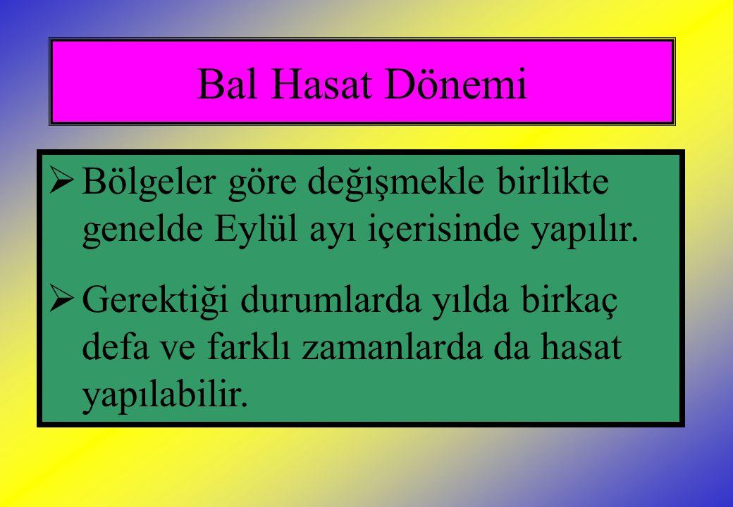 Bal Hasat Dönemi  Bölgeler göre değişmekle birlikte genelde Eylül ayı içerisinde yapılır.  Gerektiği durumlarda yılda birkaç defa ve farklı zamanlar