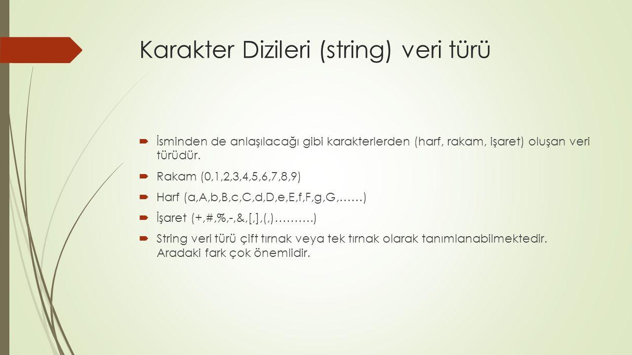 Karakter Dizileri (string) veri türü  İsminden de anlaşılacağı gibi karakterlerden (harf, rakam, işaret) oluşan veri türüdür.  Rakam (0,1,2,3,4,5,6,