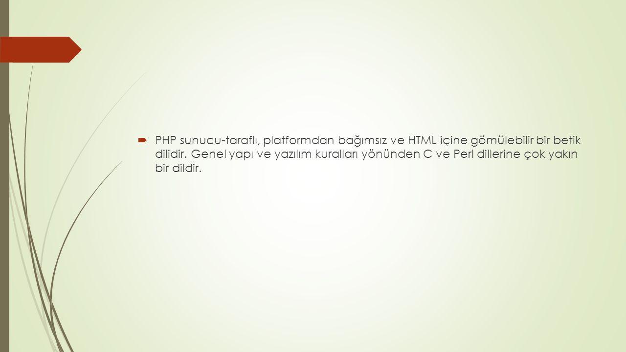  PHP sunucu-taraflı, platformdan bağımsız ve HTML içine gömülebilir bir betik dilidir. Genel yapı ve yazılım kuralları yönünden C ve Perl dillerine ç
