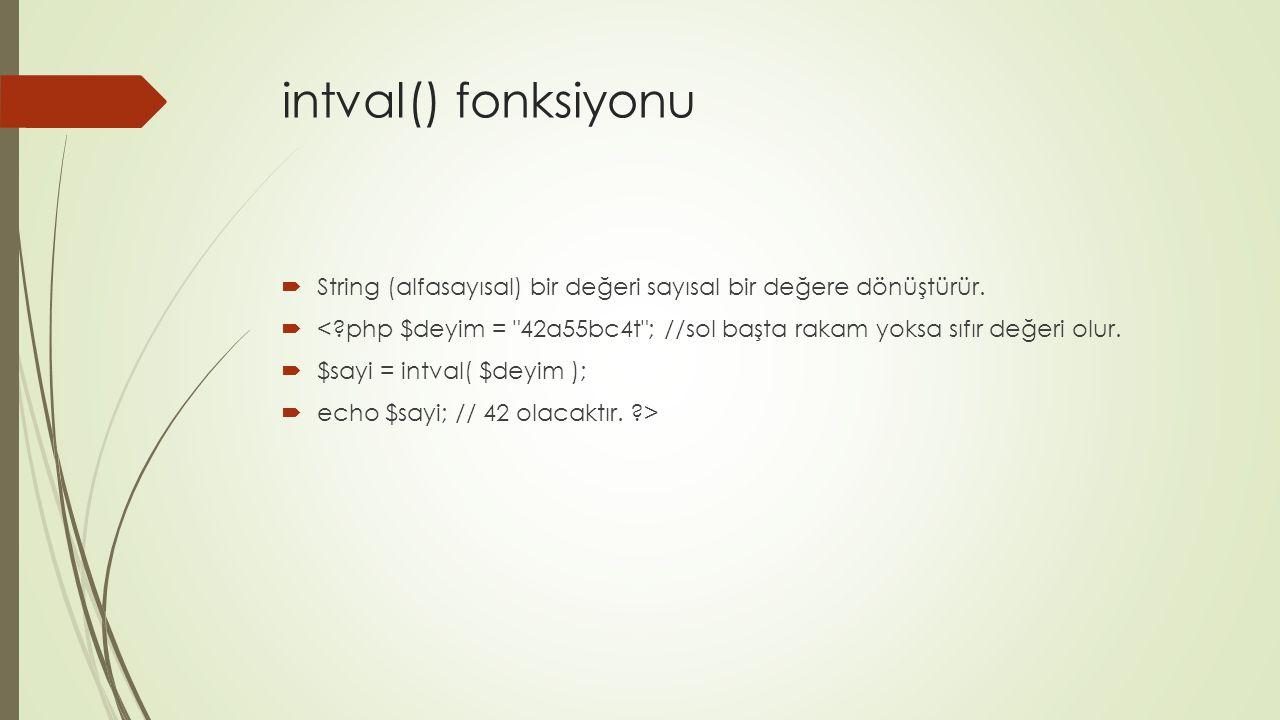 intval() fonksiyonu  String (alfasayısal) bir değeri sayısal bir değere dönüştürür.  <?php $deyim =
