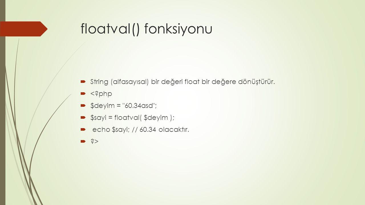 floatval() fonksiyonu  String (alfasayısal) bir değeri float bir değere dönüştürür.  <?php  $deyim =