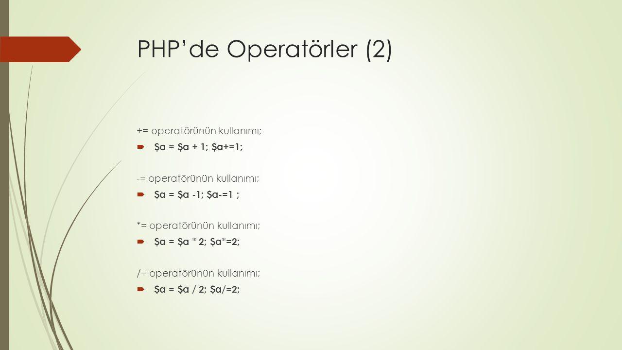 PHP'de Operatörler (2) += operatörünün kullanımı;  $a = $a + 1; $a+=1; -= operatörünün kullanımı;  $a = $a -1; $a-=1 ; *= operatörünün kullanımı; 