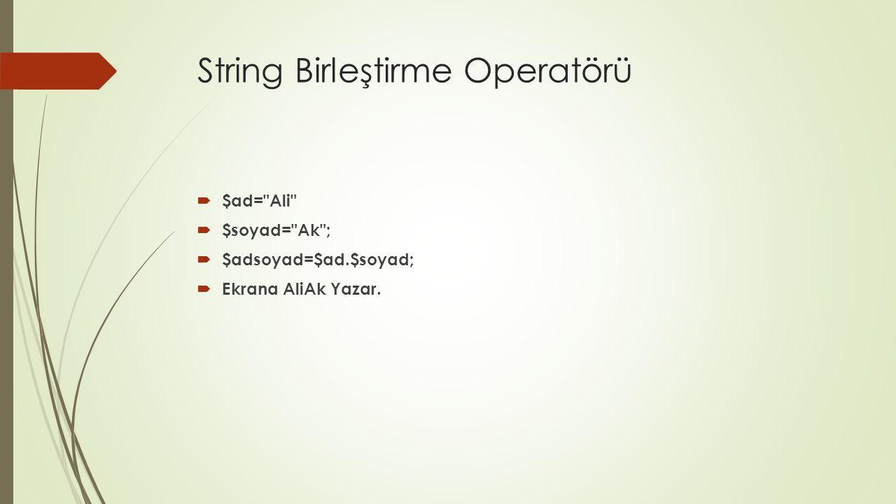String Birleştirme Operatörü  $ad=