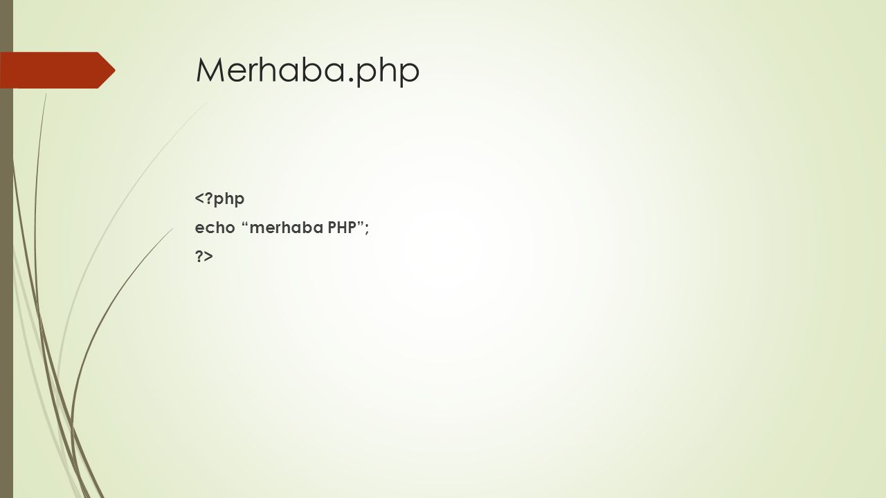 Merhaba.php <?php echo merhaba PHP ; ?>