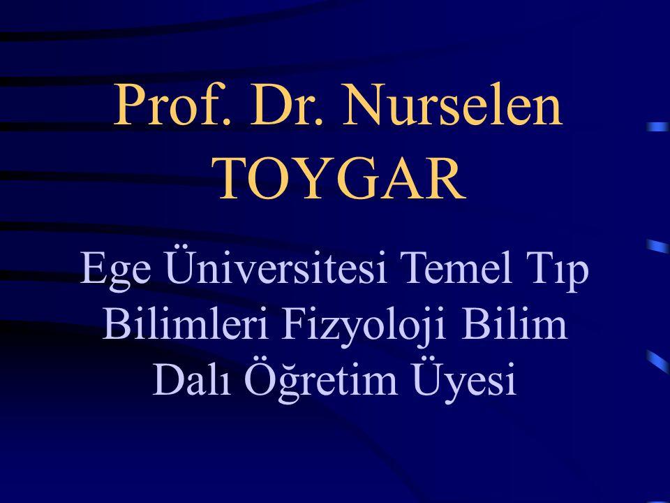 Prof. Dr. Nurselen TOYGAR Ege Üniversitesi Temel Tıp Bilimleri Fizyoloji Bilim Dalı Öğretim Üyesi