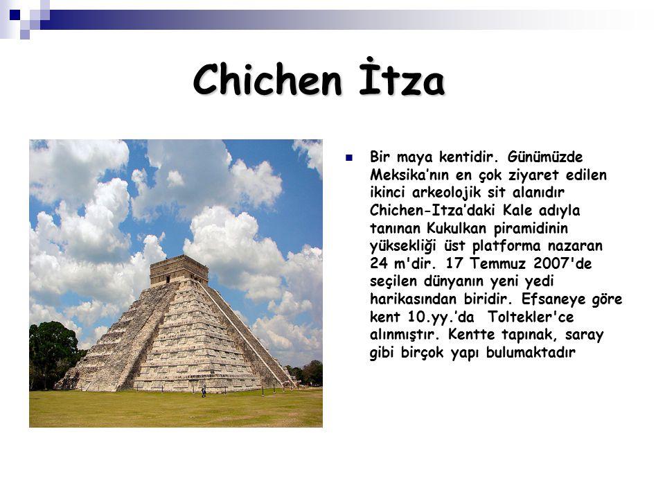 Chichen İtza Bir maya kentidir. Günümüzde Meksika'nın en çok ziyaret edilen ikinci arkeolojik sit alanıdır Chichen-Itza'daki Kale adıyla tanınan Kukul