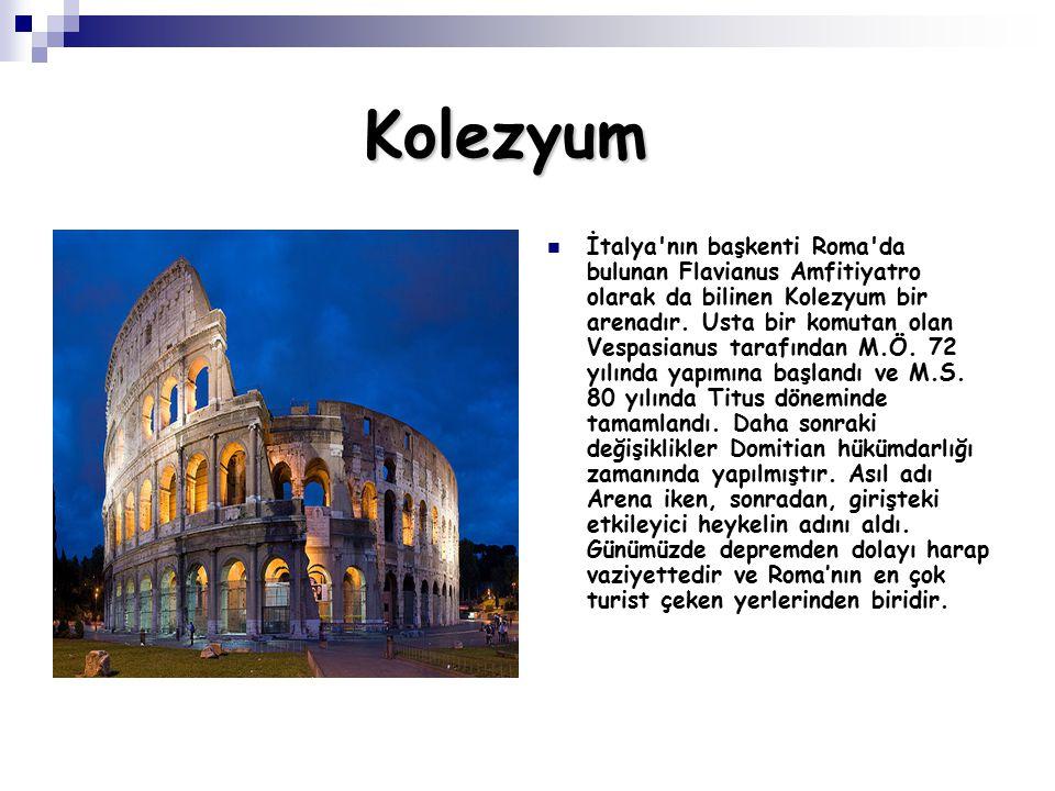 Kolezyum İtalya nın başkenti Roma da bulunan Flavianus Amfitiyatro olarak da bilinen Kolezyum bir arenadır.