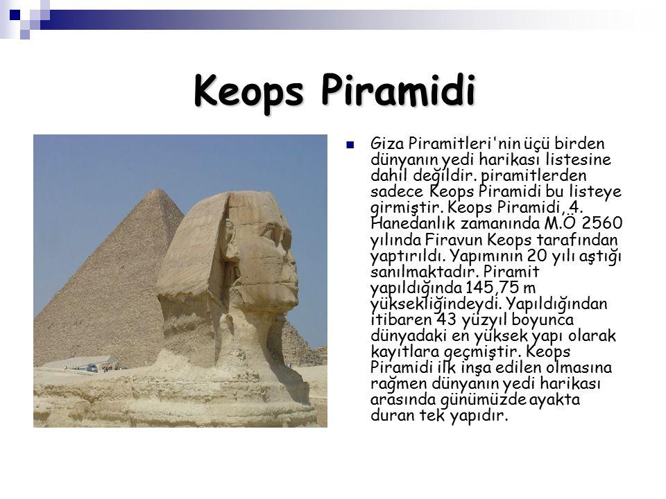 Keops Piramidi Giza Piramitleri nin üçü birden dünyanın yedi harikası listesine dahil değildir.