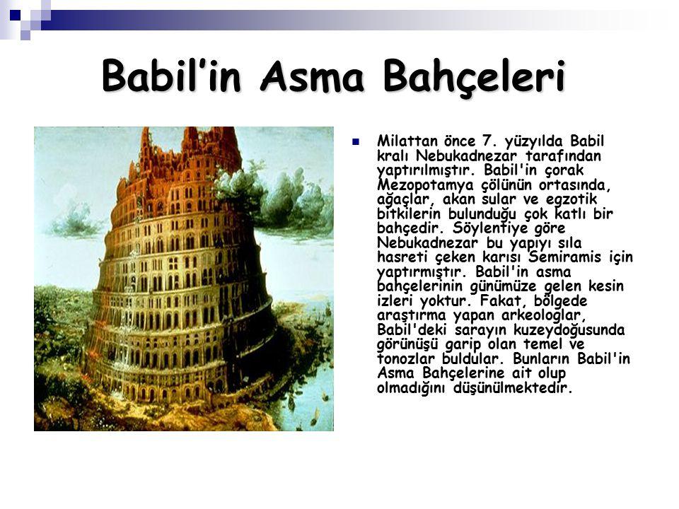 Babil'in Asma Bahçeleri Milattan önce 7. yüzyılda Babil kralı Nebukadnezar tarafından yaptırılmıştır. Babil'in çorak Mezopotamya çölünün ortasında, ağ