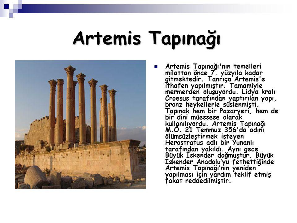 Artemis Tapınağı Artemis Tapınağı'nın temelleri milattan önce 7. yüzyıla kadar gitmektedir. Tanrıça Artemis'e ithafen yapılmıştır. Tamamiyle mermerden