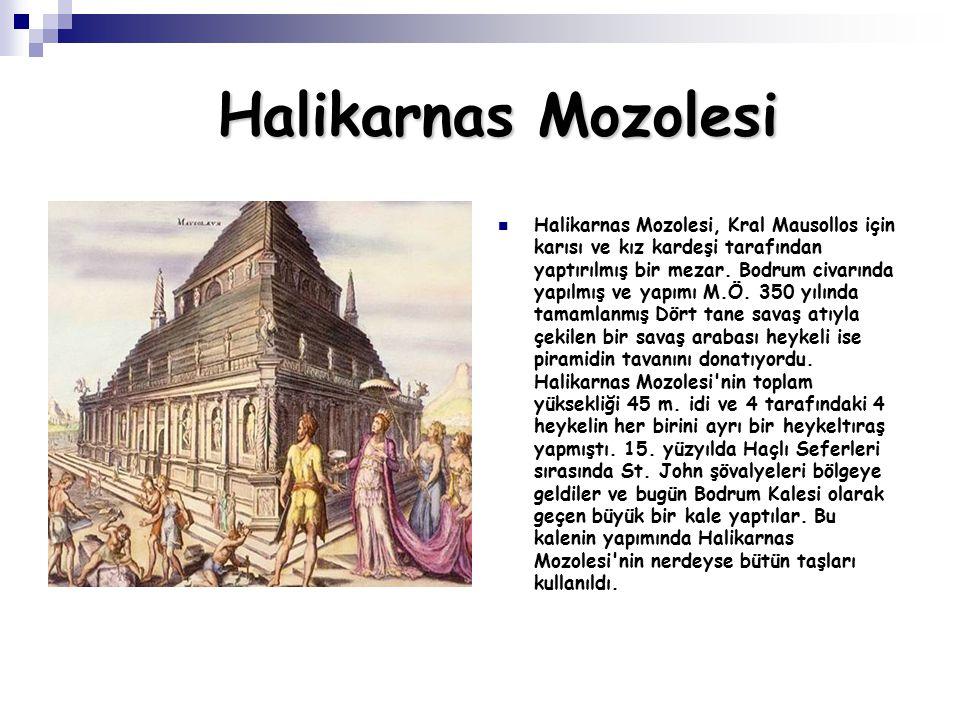 Halikarnas Mozolesi Halikarnas Mozolesi, Kral Mausollos için karısı ve kız kardeşi tarafından yaptırılmış bir mezar.