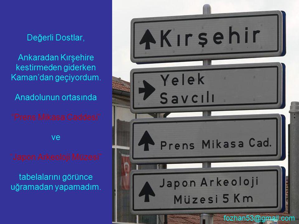 """Değerli Dostlar, Ankaradan Kırşehire kestirmeden giderken Kaman'dan geçiyordum. Anadolunun ortasında """"Prens Mikasa Caddesi"""" ve """"Japon Arkeoloji Müzesi"""