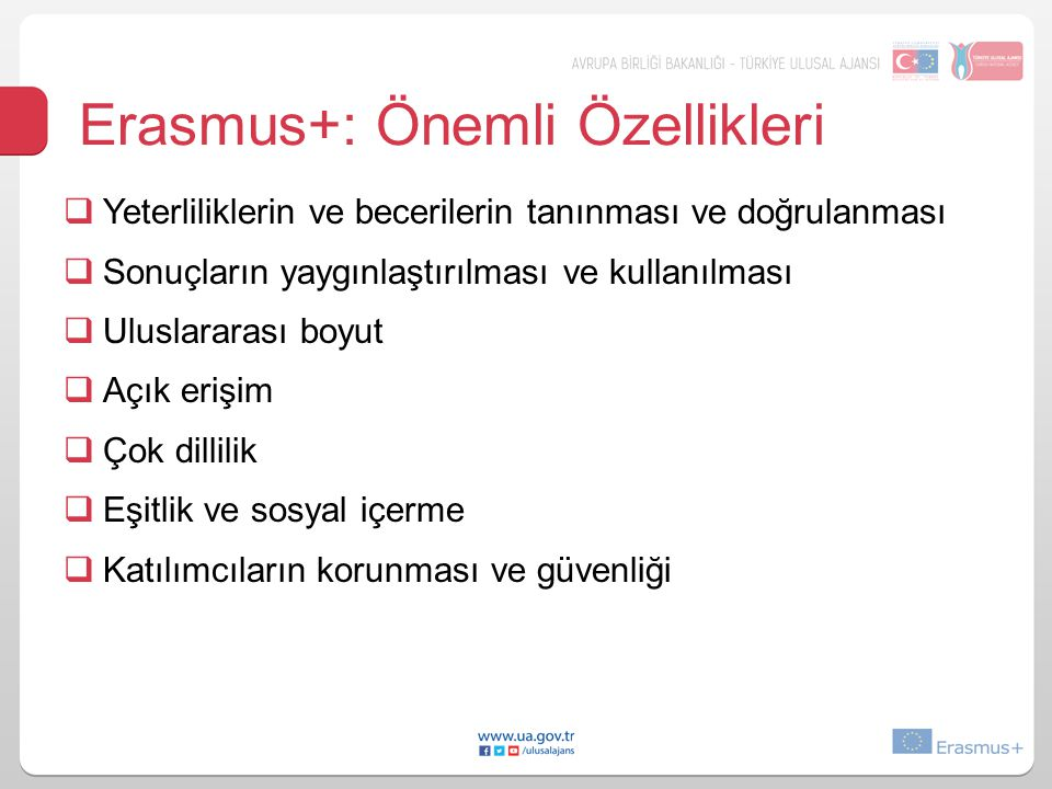 Erasmus+: Önemli Özellikleri  Yeterliliklerin ve becerilerin tanınması ve doğrulanması  Sonuçların yaygınlaştırılması ve kullanılması  Uluslararası