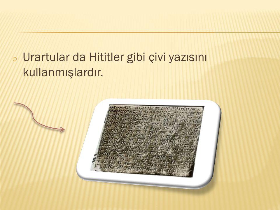 o Urartular da Hititler gibi çivi yazısını kullanmışlardır.