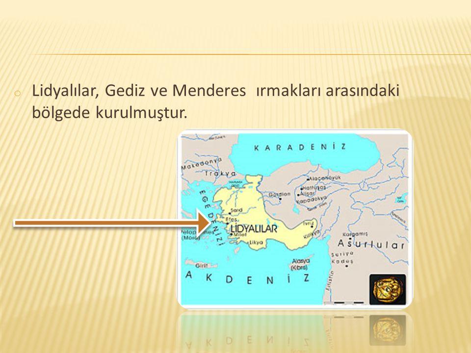 o Lidyalılar, Gediz ve Menderes ırmakları arasındaki bölgede kurulmuştur.