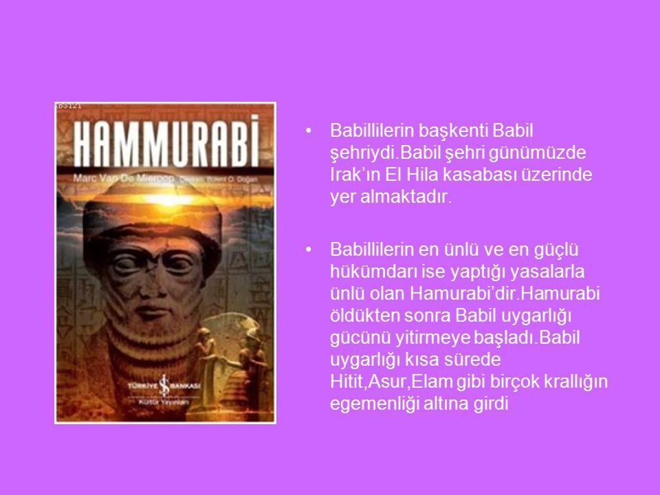 Babillilerin başkenti Babil şehriydi.Babil şehri günümüzde Irak'ın El Hila kasabası üzerinde yer almaktadır.