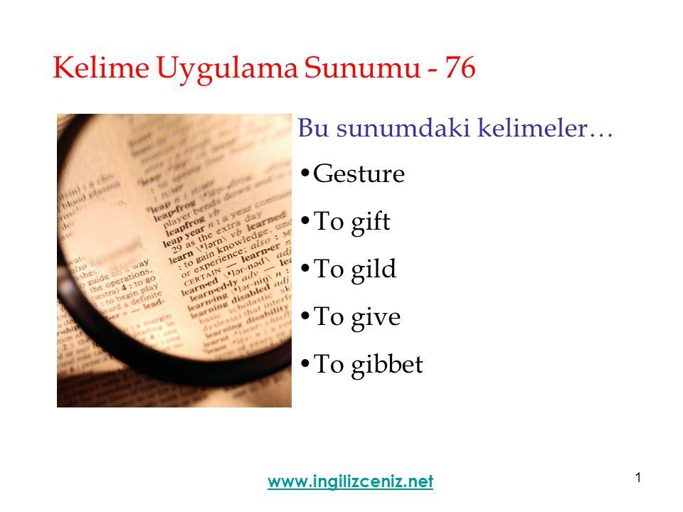 1 Kelime Uygulama Sunumu - 76 Bu sunumdaki kelimeler… Gesture To gift To gild To give To gibbet www.ingilizceniz.net
