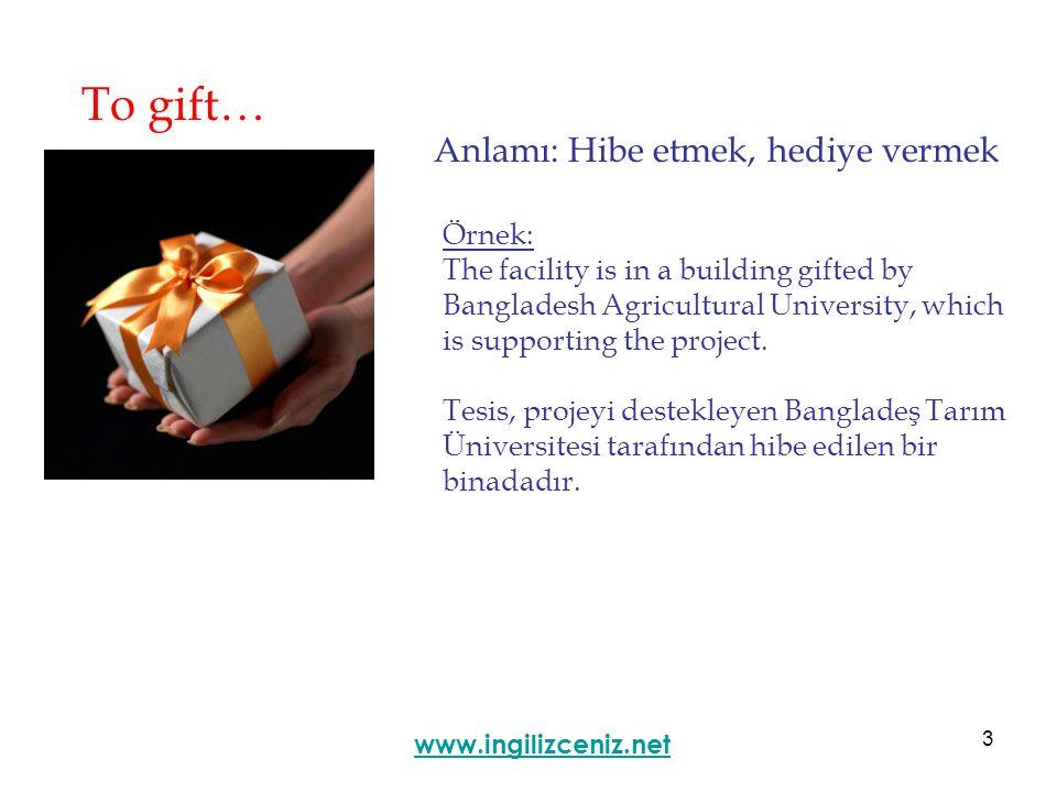 4 To gild… Anlamı: Parlatmak, yaldızlamak www.ingilizceniz.net Örnek: Orange County is famous for the gilded lifestyles of its wealthy natives.