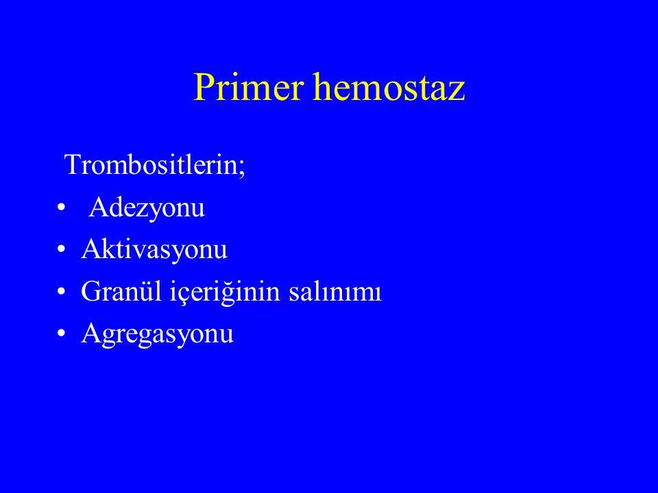 Primer hemostaz Trombositlerin; Adezyonu Aktivasyonu Granül içeriğinin salınımı Agregasyonu
