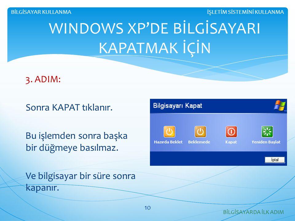 3. ADIM: Sonra KAPAT tıklanır. Bu işlemden sonra başka bir düğmeye basılmaz. Ve bilgisayar bir süre sonra kapanır. WINDOWS XP'DE BİLGİSAYARI KAPATMAK