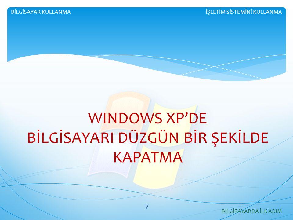 WINDOWS XP'DE BİLGİSAYARI DÜZGÜN BİR ŞEKİLDE KAPATMA İŞLETİM SİSTEMİNİ KULLANMABİLGİSAYAR KULLANMA BİLGİSAYARDA İLK ADIM 7