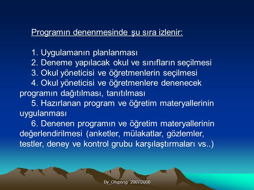 By_Ofspring 2007/2008 Programın denenmesinde şu sıra izlenir: 1. Uygulamanın planlanması 2. Deneme yapılacak okul ve sınıfların seçilmesi 3. Okul yöne