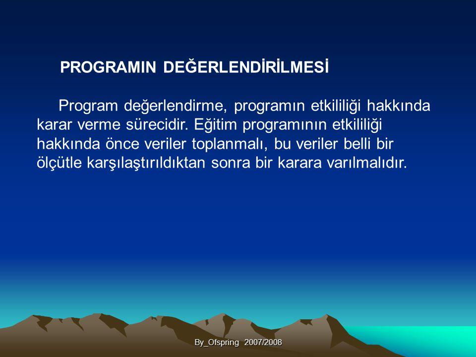 By_Ofspring 2007/2008 PROGRAMIN DEĞERLENDİRİLMESİ Program değerlendirme, programın etkililiği hakkında karar verme sürecidir. Eğitim programının etkil