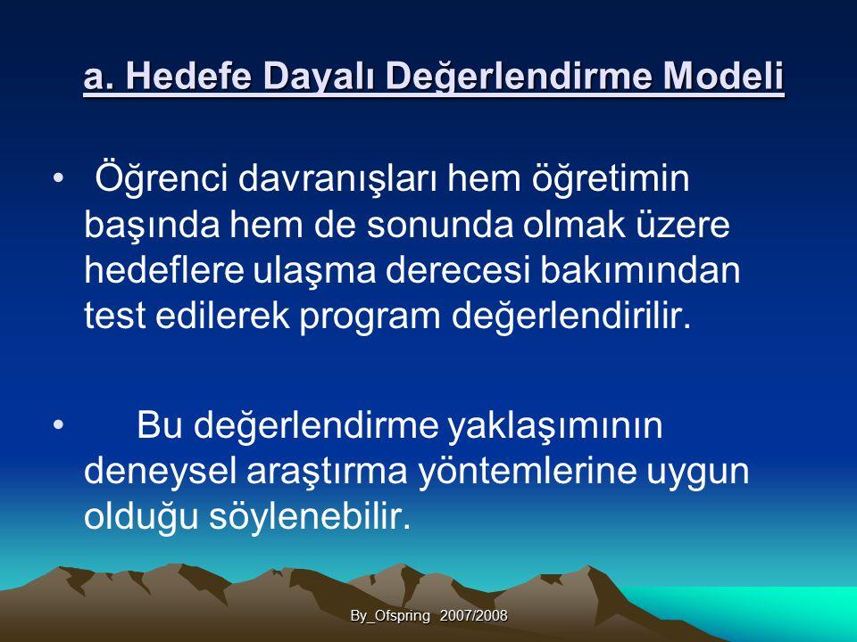 a. Hedefe Dayalı Değerlendirme Modeli a. Hedefe Dayalı Değerlendirme Modeli Öğrenci davranışları hem öğretimin başında hem de sonunda olmak üzere hede
