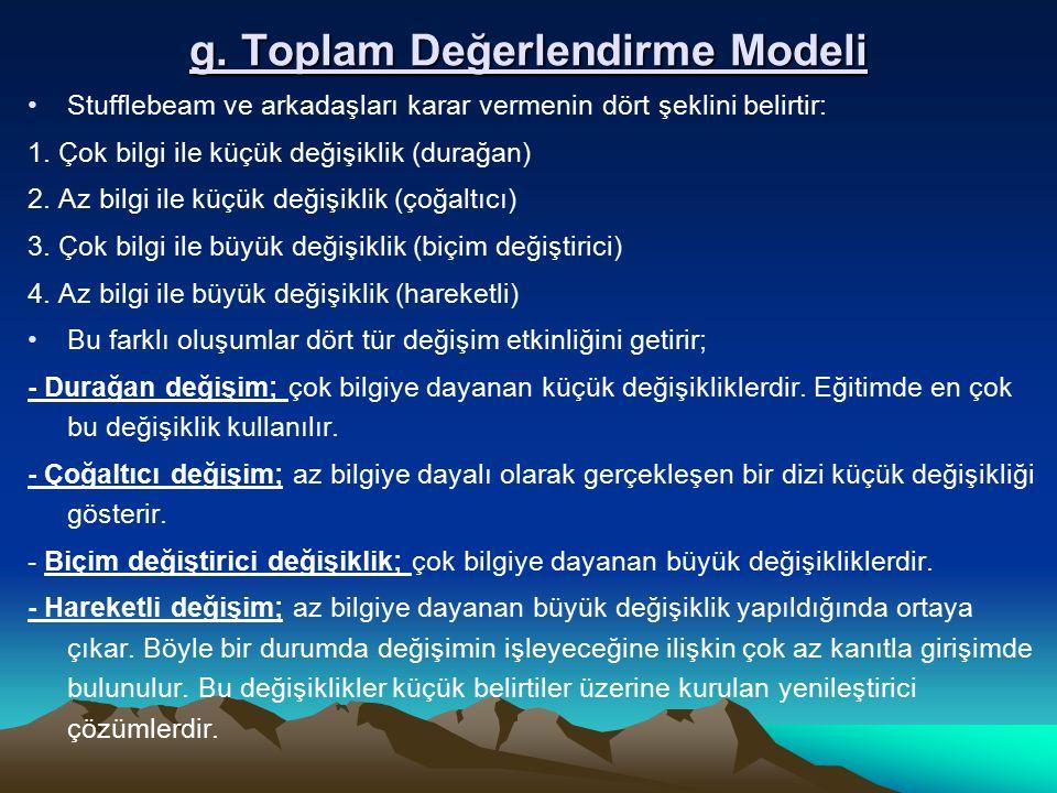 g. Toplam Değerlendirme Modeli Stufflebeam ve arkadaşları karar vermenin dört şeklini belirtir: 1. Çok bilgi ile küçük değişiklik (durağan) 2. Az bilg