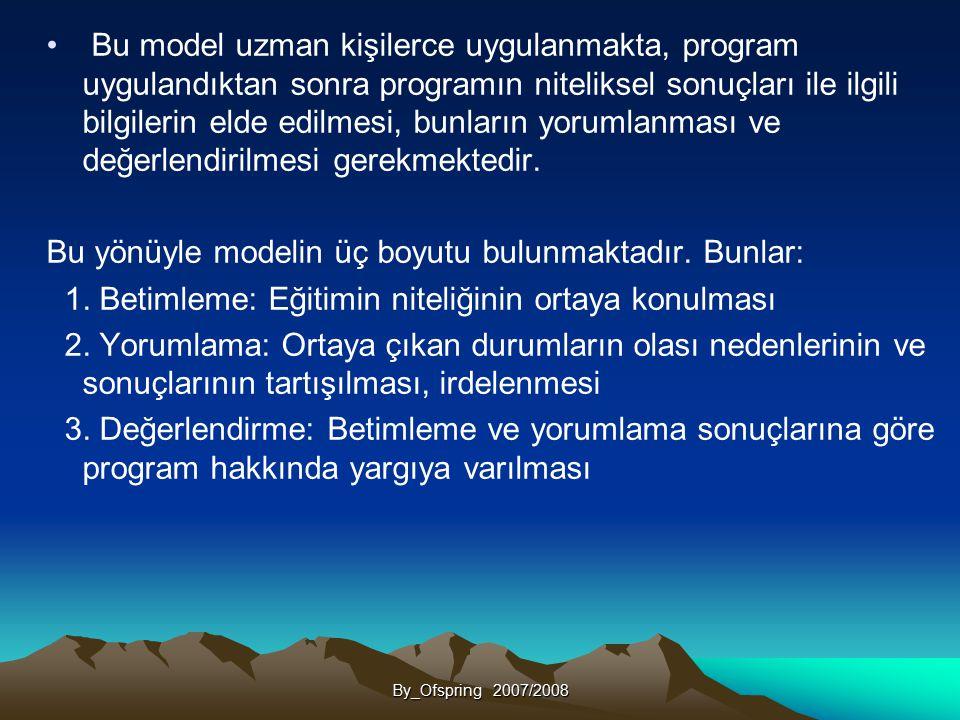 Bu model uzman kişilerce uygulanmakta, program uygulandıktan sonra programın niteliksel sonuçları ile ilgili bilgilerin elde edilmesi, bunların yoruml