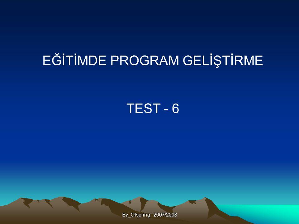 EĞİTİMDE PROGRAM GELİŞTİRME TEST - 6