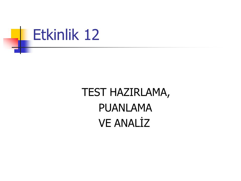 Etkinlik 12 TEST HAZIRLAMA, PUANLAMA VE ANALİZ