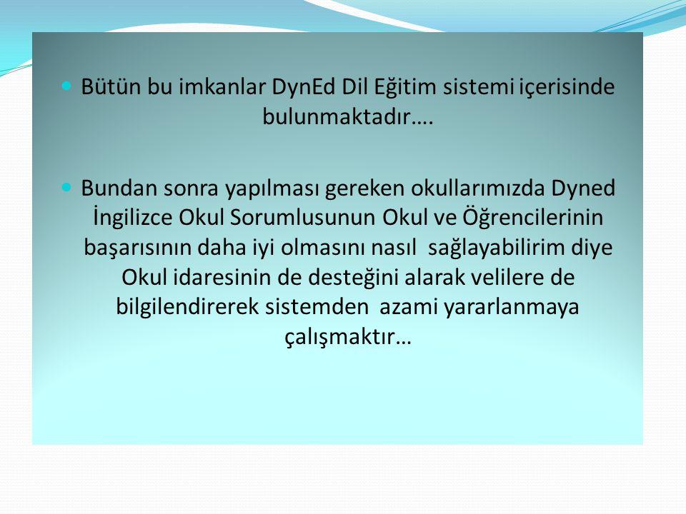 Bütün bu imkanlar DynEd Dil Eğitim sistemi içerisinde bulunmaktadır…. Bundan sonra yapılması gereken okullarımızda Dyned İngilizce Okul Sorumlusunun O