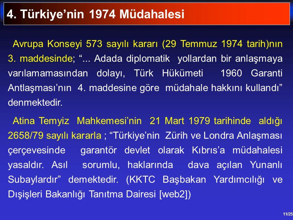 """11/25 Avrupa Konseyi 573 sayılı kararı (29 Temmuz 1974 tarih)nın 3. maddesinde; """"... Adada diplomatik yollardan bir anlaşmaya varılamamasından dolayı,"""