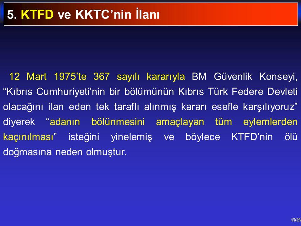 """13/25 12 Mart 1975'te 367 sayılı kararıyla BM Güvenlik Konseyi, """"Kıbrıs Cumhuriyeti'nin bir bölümünün Kıbrıs Türk Federe Devleti olacağını ilan eden t"""