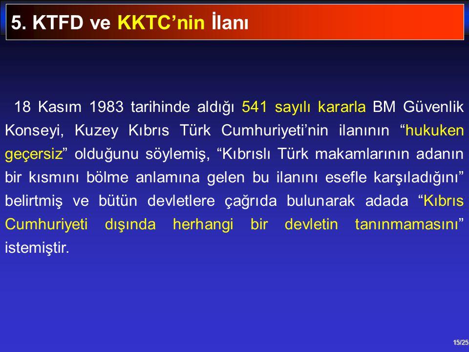 """15/25 18 Kasım 1983 tarihinde aldığı 541 sayılı kararla BM Güvenlik Konseyi, Kuzey Kıbrıs Türk Cumhuriyeti'nin ilanının """"hukuken geçersiz"""" olduğunu sö"""