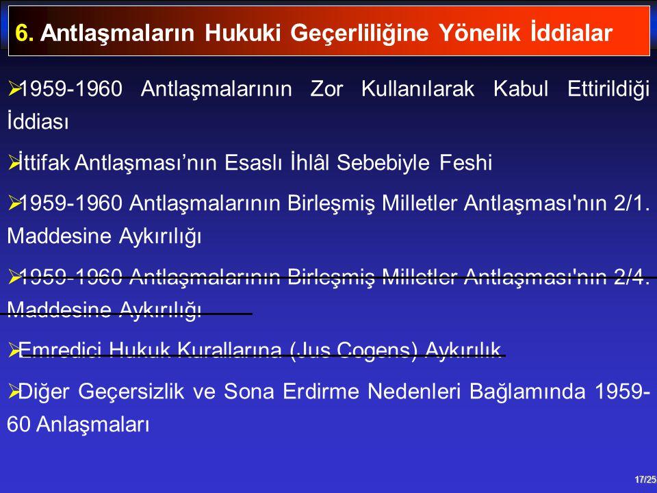 17/25  1959-1960 Antlaşmalarının Zor Kullanılarak Kabul Ettirildiği İddiası  İttifak Antlaşması'nın Esaslı İhlâl Sebebiyle Feshi  1959-1960 Antlaşm